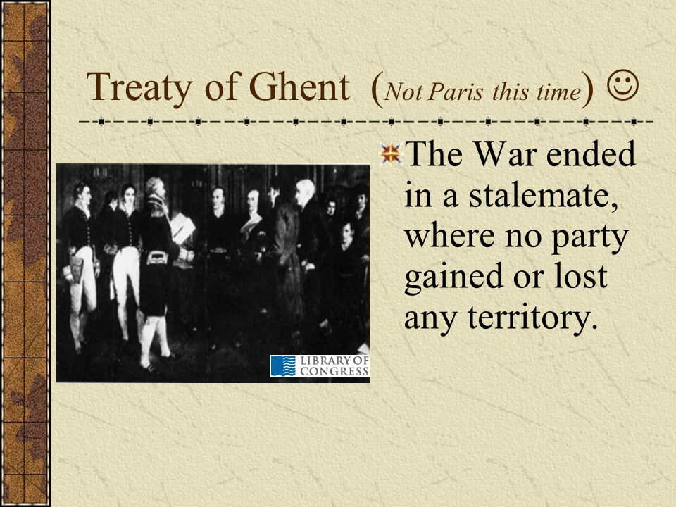 Treaty of Ghent (Not Paris this time) 