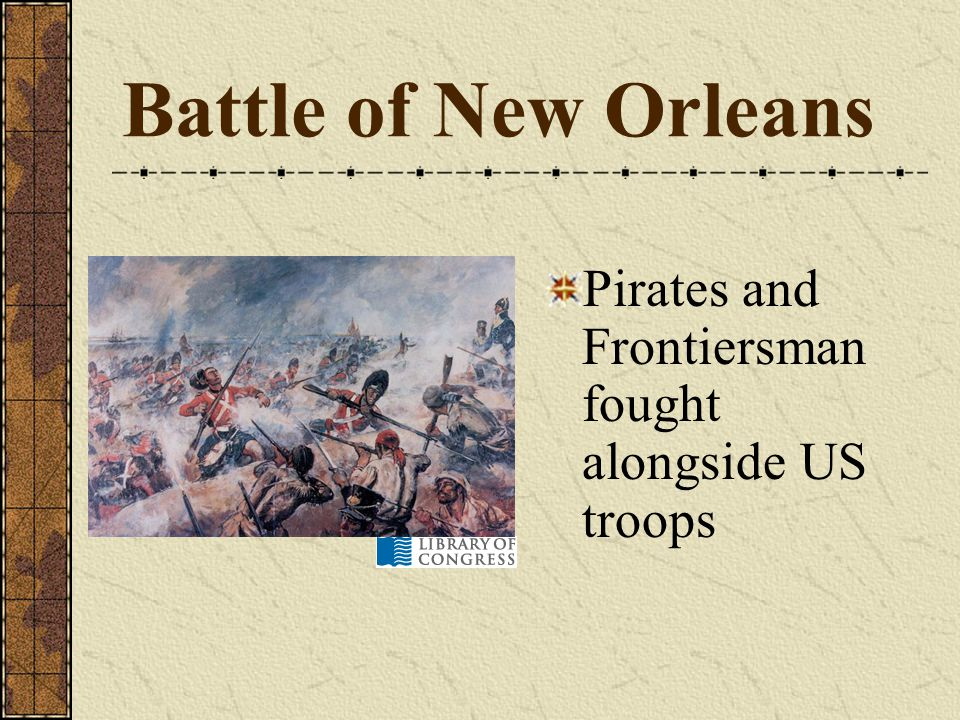 Battle of New Orleans Pirates and Frontiersman fought alongside US troops