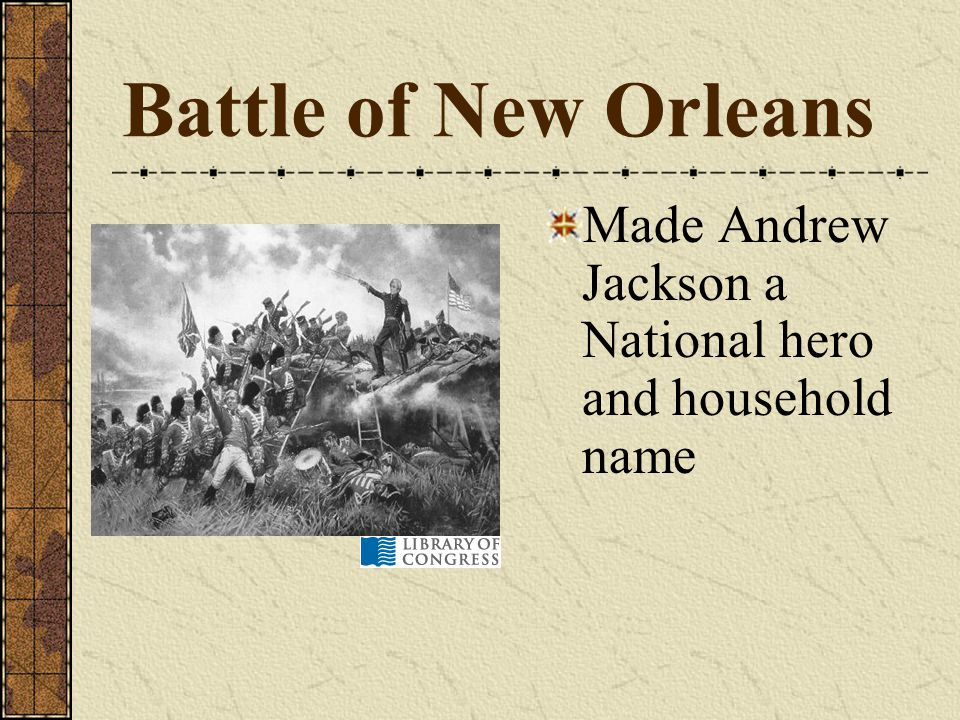 Battle of New Orleans Made Andrew Jackson a National hero and household name