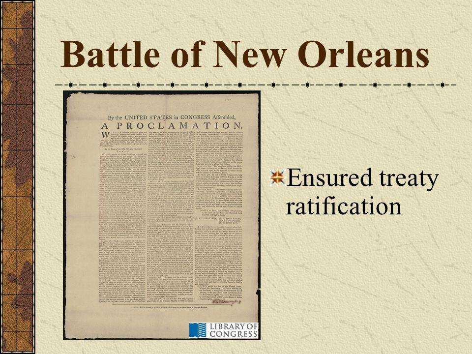 Battle of New Orleans Ensured treaty ratification