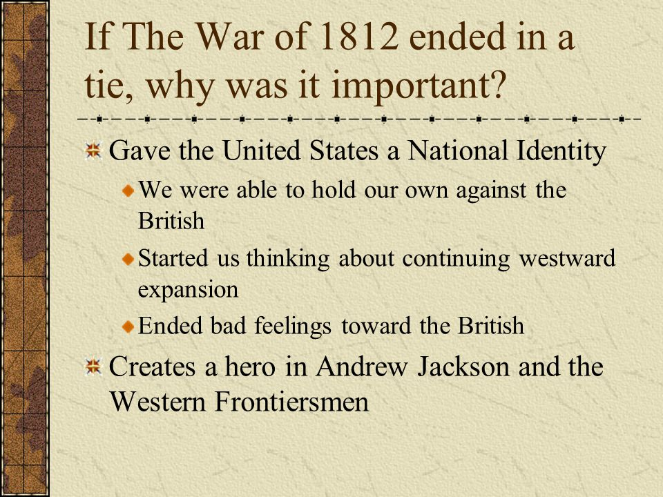 If The War of 1812 ended in a tie, why was it important
