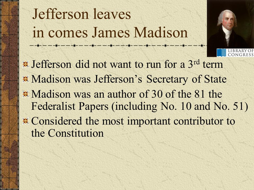 Jefferson leaves in comes James Madison