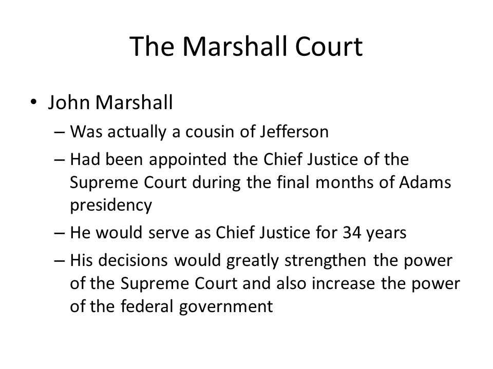 The Marshall Court John Marshall Was actually a cousin of Jefferson