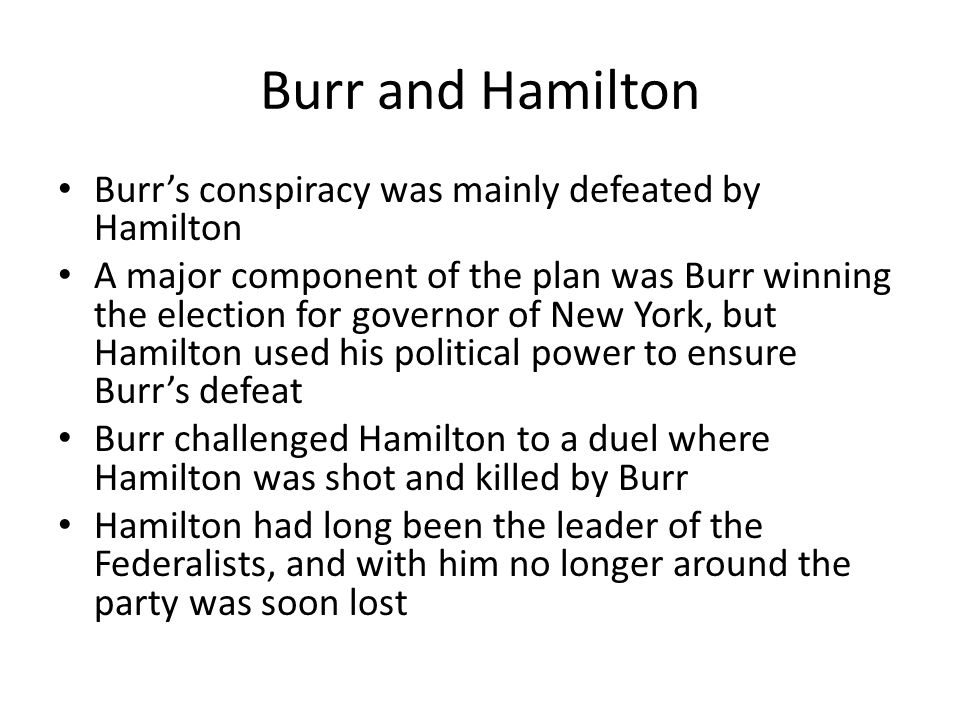 Burr and Hamilton Burr's conspiracy was mainly defeated by Hamilton