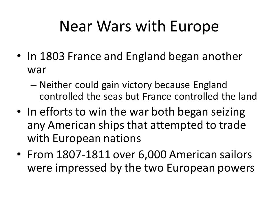 Near Wars with Europe In 1803 France and England began another war