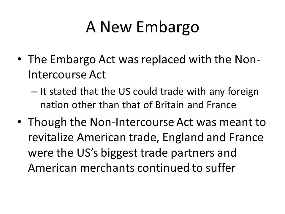 A New Embargo The Embargo Act was replaced with the Non-Intercourse Act.