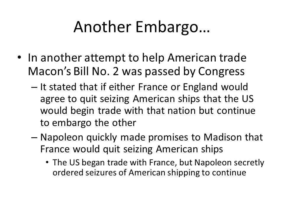 Another Embargo… In another attempt to help American trade Macon's Bill No. 2 was passed by Congress.