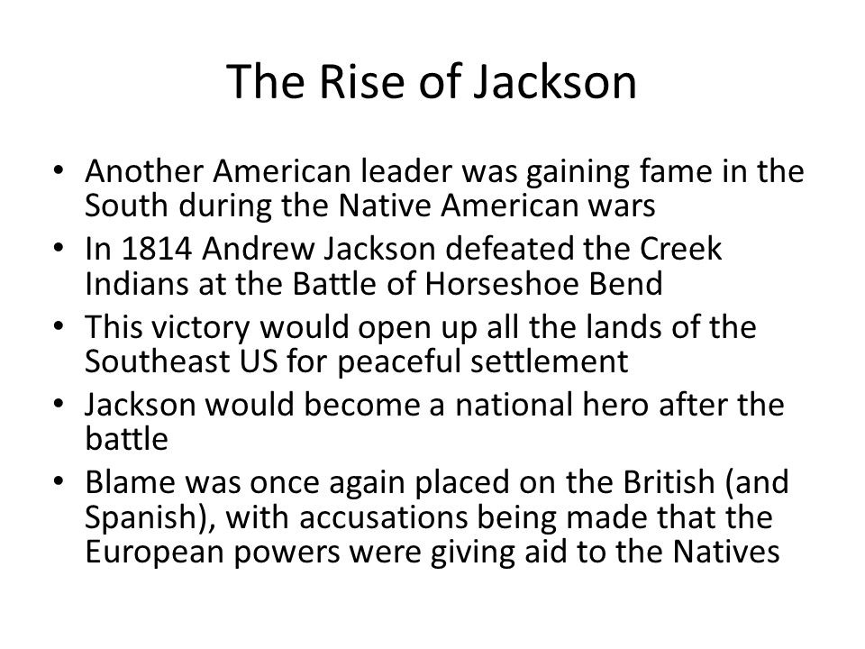 The Rise of Jackson Another American leader was gaining fame in the South during the Native American wars.