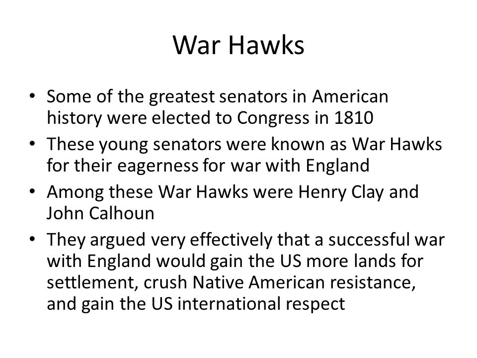 War Hawks Some of the greatest senators in American history were elected to Congress in 1810.
