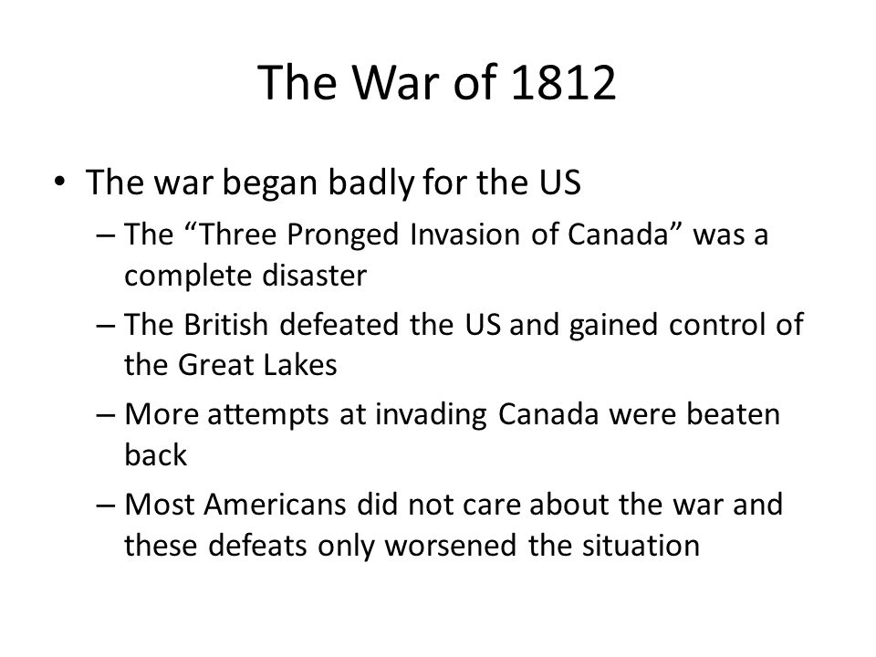 The War of 1812 The war began badly for the US