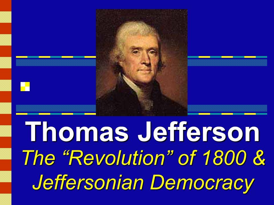 The Revolution of 1800 & Jeffersonian Democracy