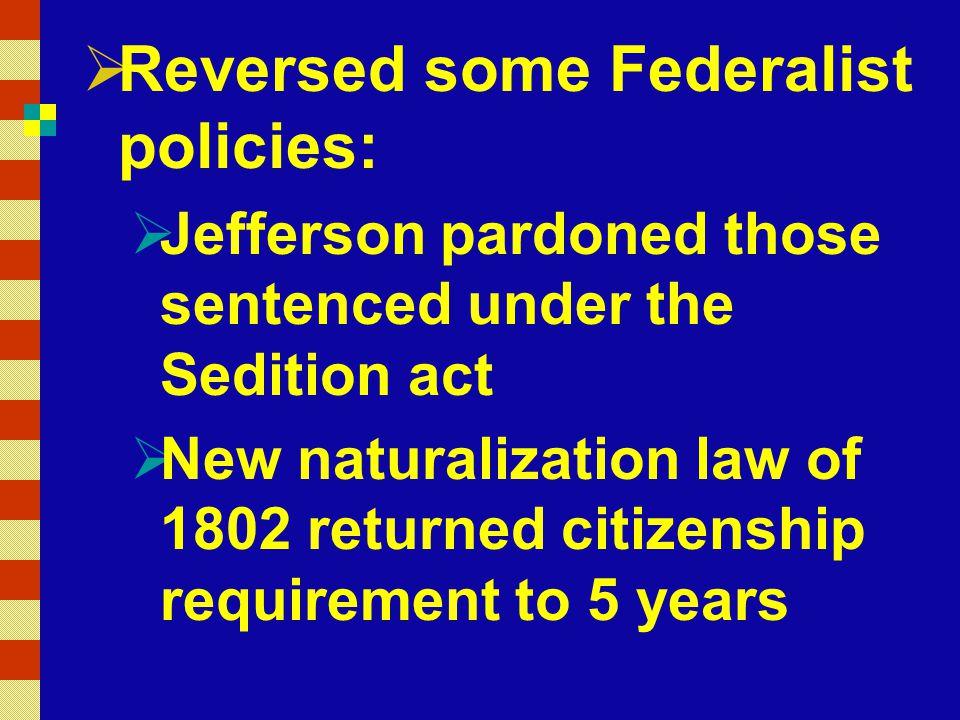 Reversed some Federalist policies: