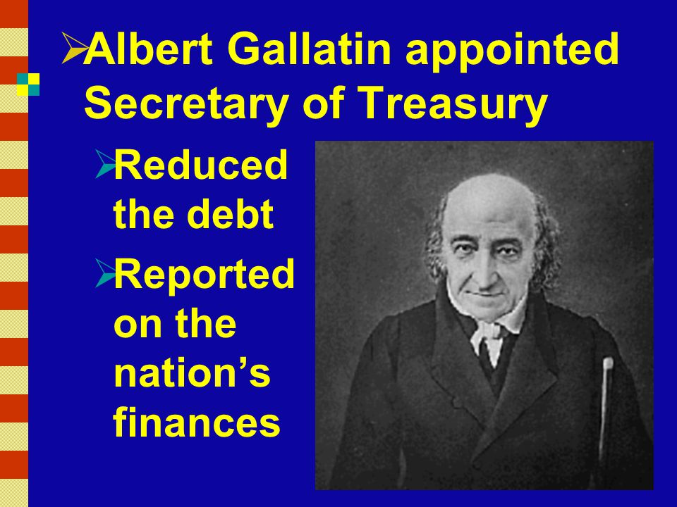 Albert Gallatin appointed Secretary of Treasury