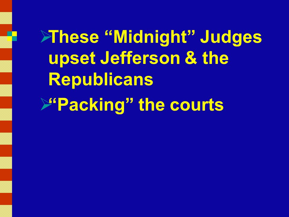 These Midnight Judges upset Jefferson & the Republicans