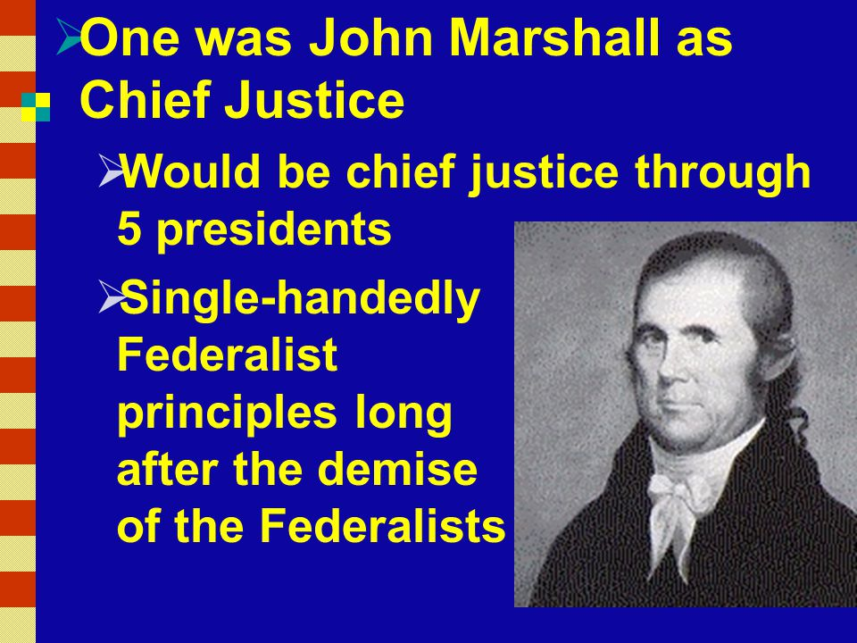 One was John Marshall as Chief Justice