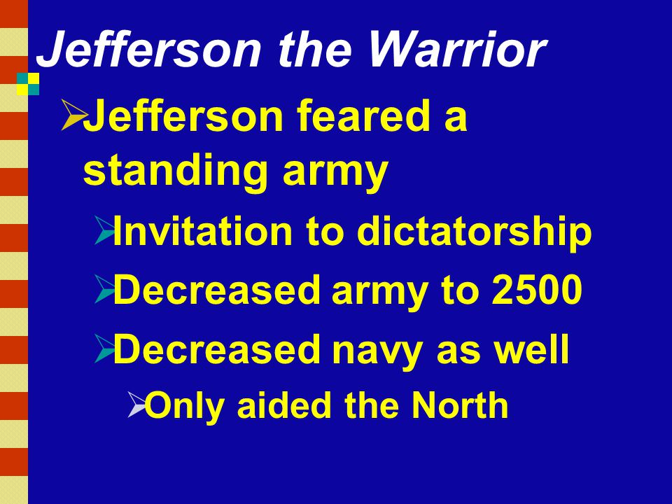 Jefferson the Warrior Jefferson feared a standing army