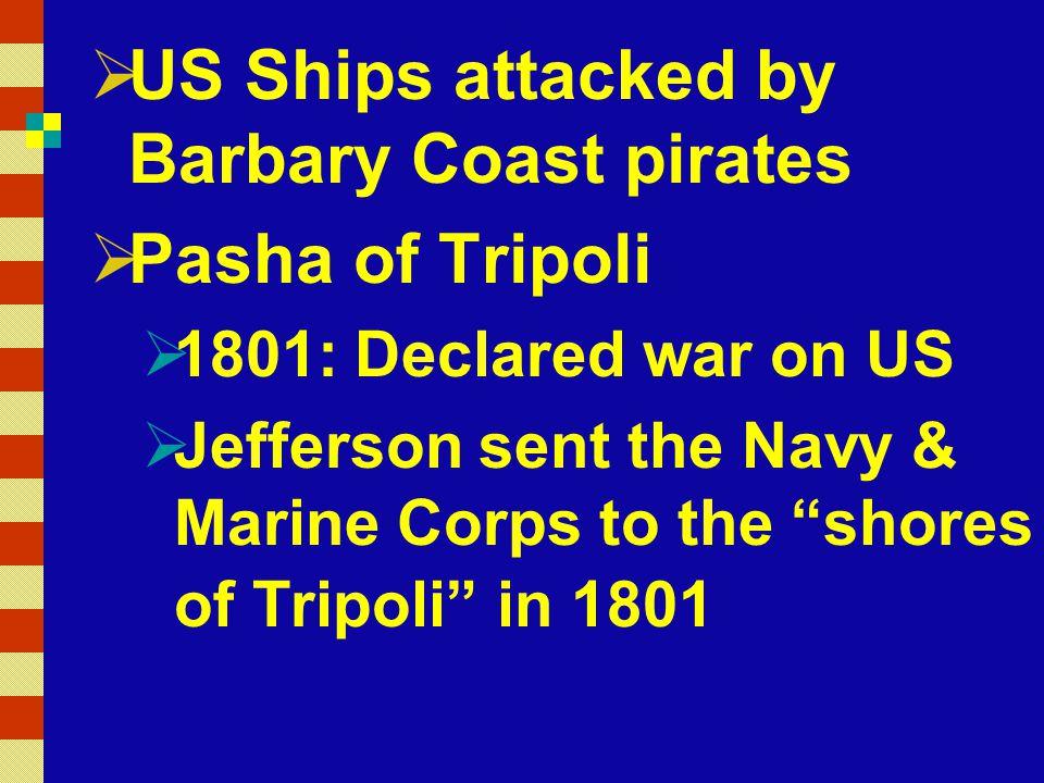 US Ships attacked by Barbary Coast pirates Pasha of Tripoli