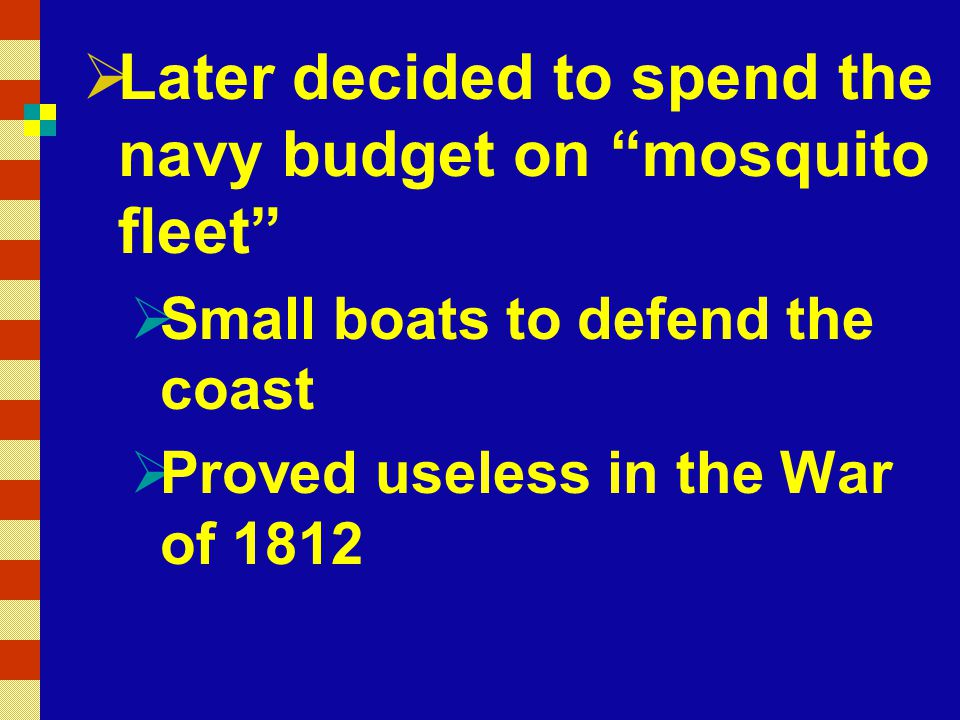 Later decided to spend the navy budget on mosquito fleet