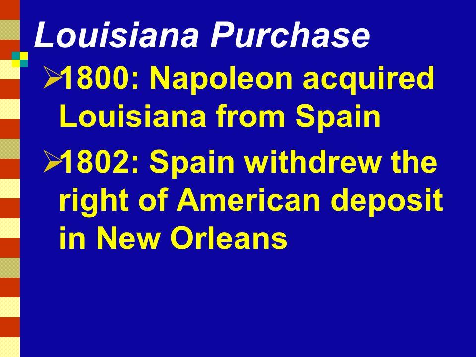 Louisiana Purchase 1800: Napoleon acquired Louisiana from Spain