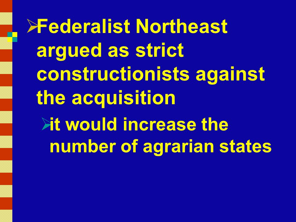 Federalist Northeast argued as strict constructionists against the acquisition