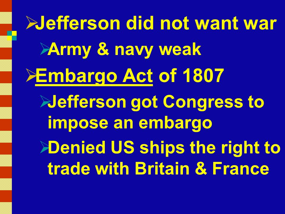 Jefferson did not want war Embargo Act of 1807