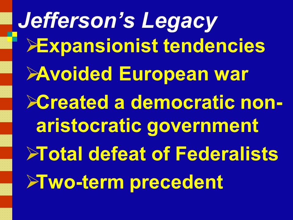 Jefferson's Legacy Expansionist tendencies Avoided European war