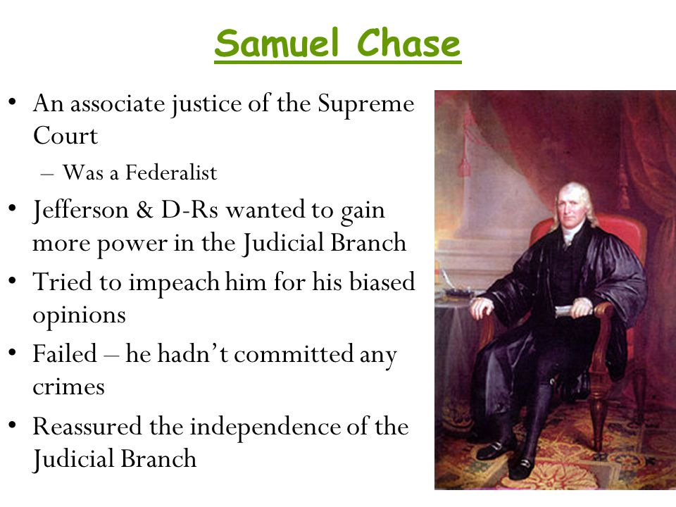 Samuel Chase An associate justice of the Supreme Court