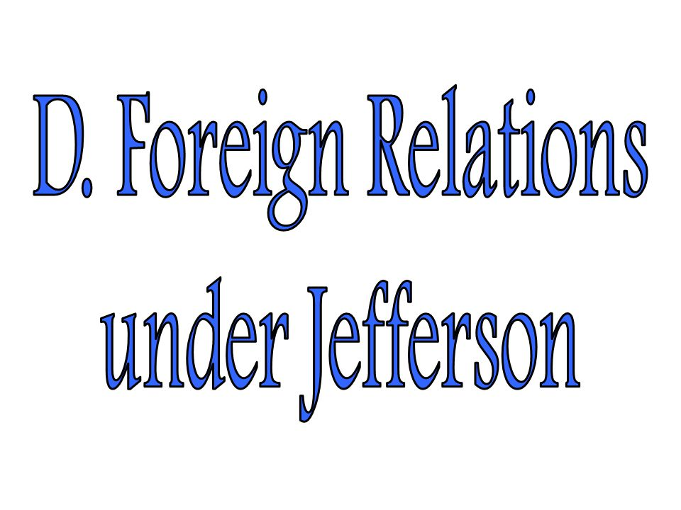 D. Foreign Relations under Jefferson