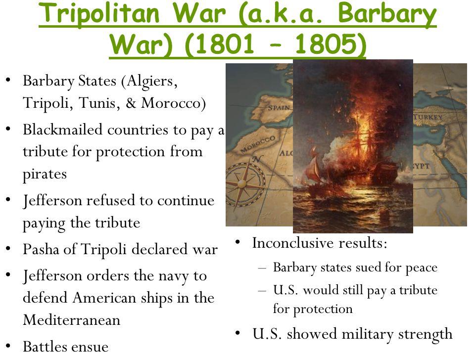 Tripolitan War (a.k.a. Barbary War) (1801 – 1805)