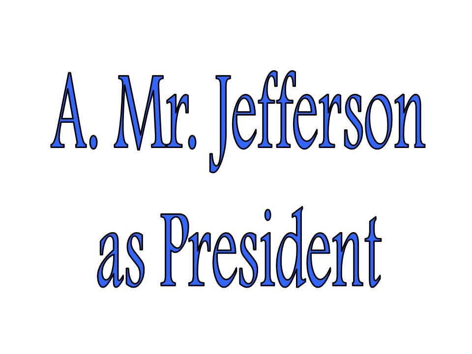 A. Mr. Jefferson as President
