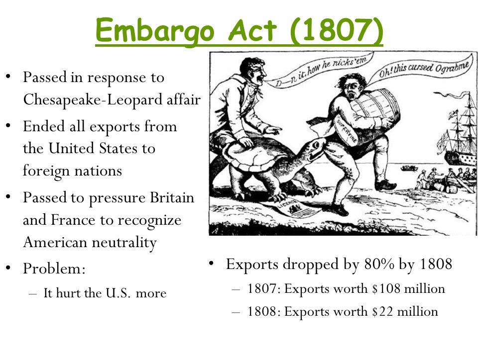Embargo Act (1807) Passed in response to Chesapeake-Leopard affair