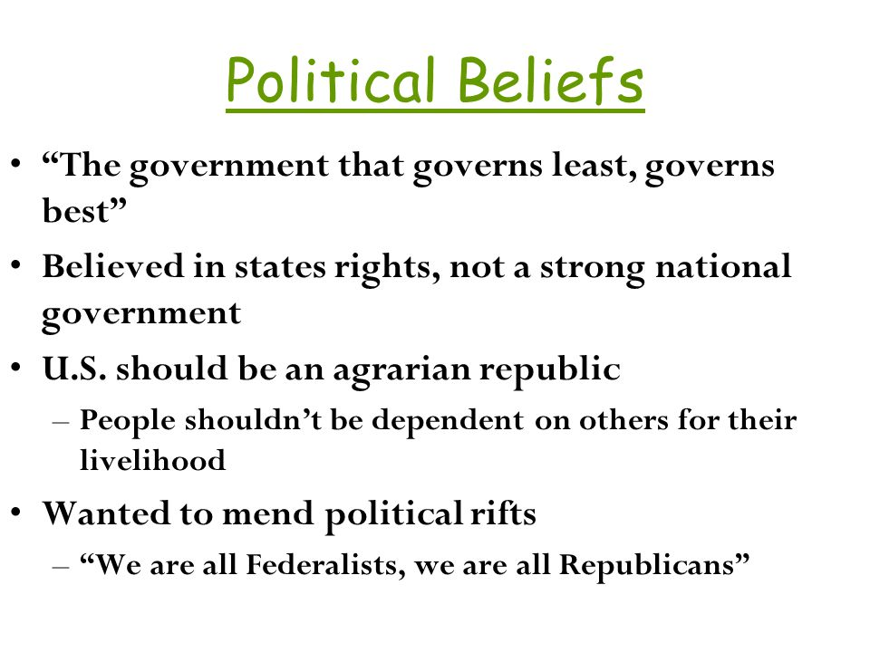 Political Beliefs The government that governs least, governs best