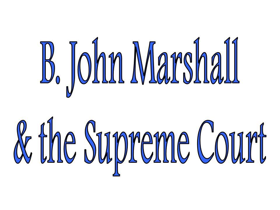 B. John Marshall & the Supreme Court