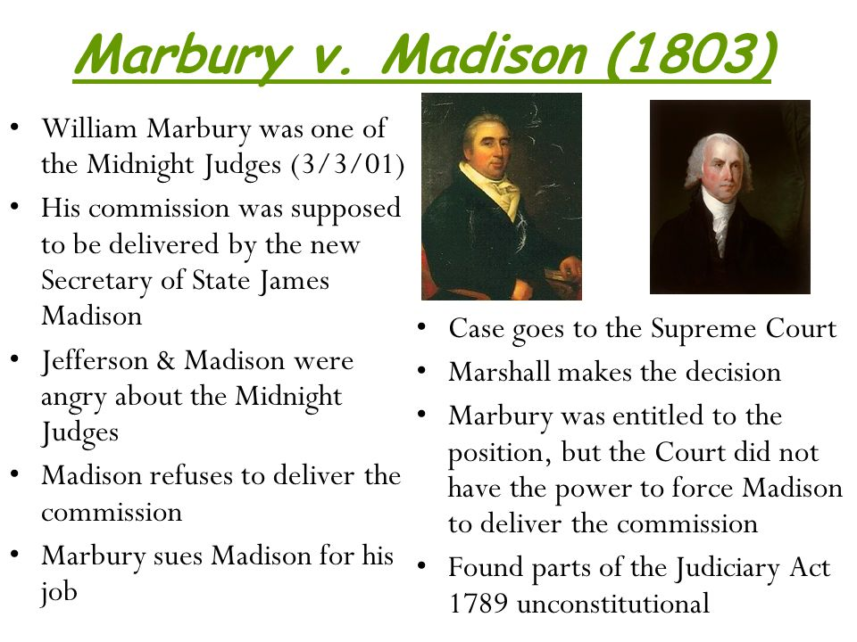 Marbury v. Madison (1803) William Marbury was one of the Midnight Judges (3/3/01)