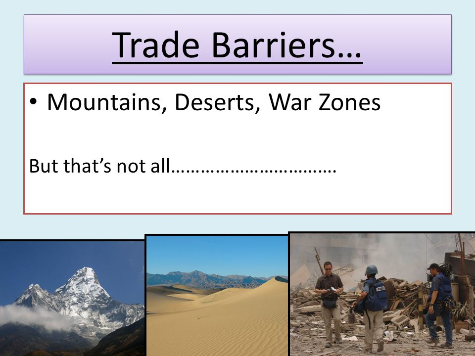 Trade Barriers… Mountains, Deserts, War Zones