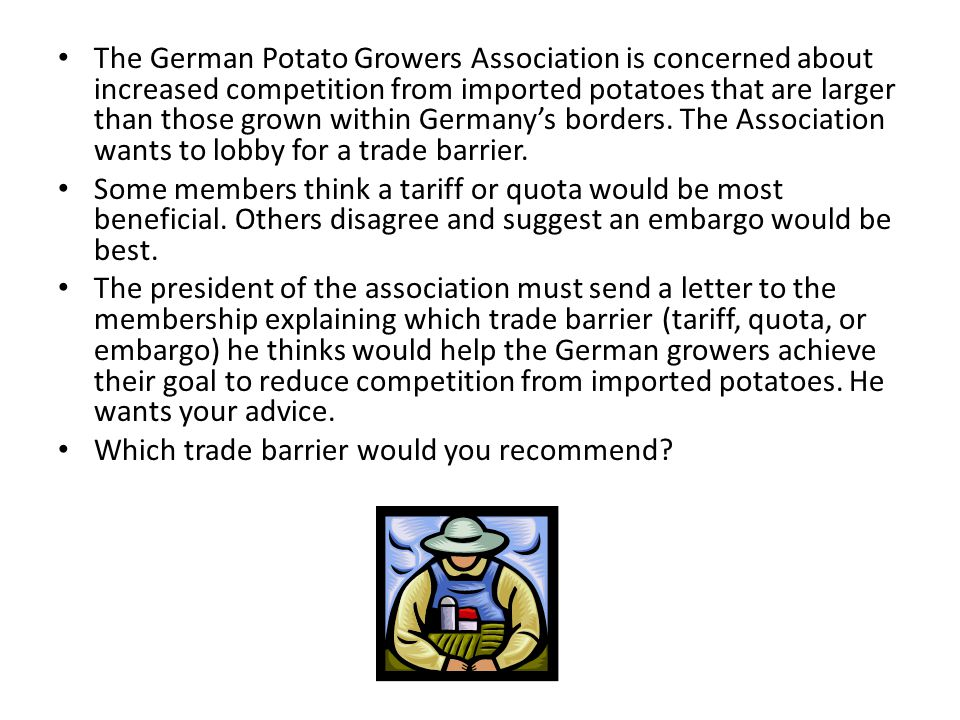 The German Potato Growers Association is concerned about increased competition from imported potatoes that are larger than those grown within Germany's borders. The Association wants to lobby for a trade barrier.