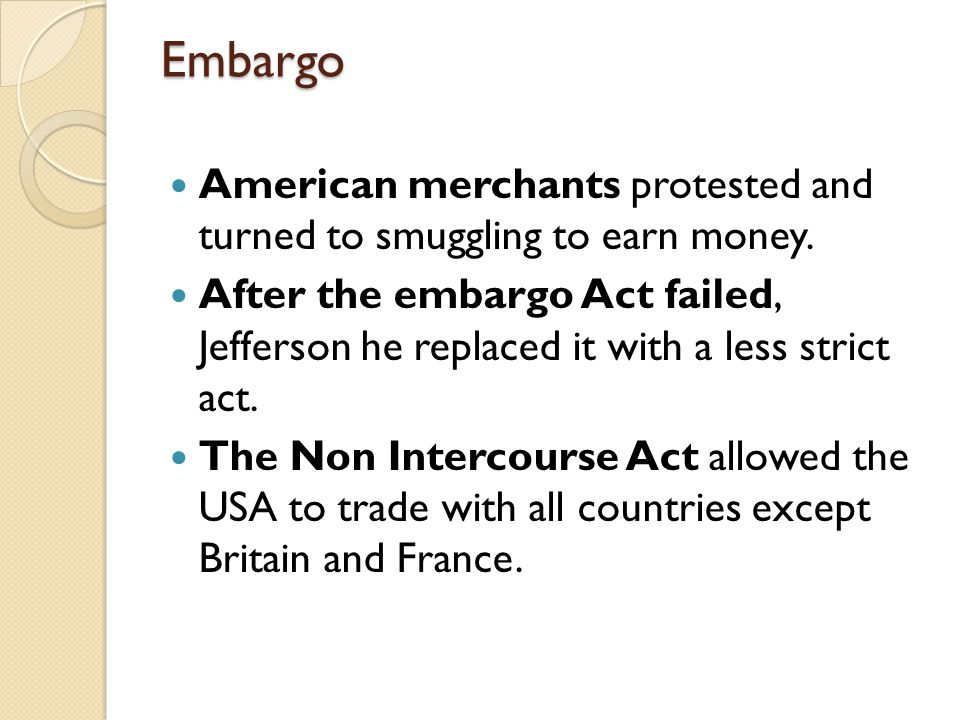 Embargo American merchants protested and turned to smuggling to earn money.