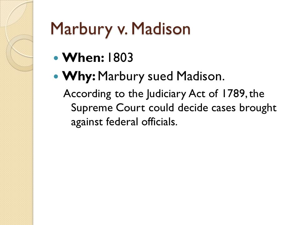 Marbury v. Madison When: 1803 Why: Marbury sued Madison.