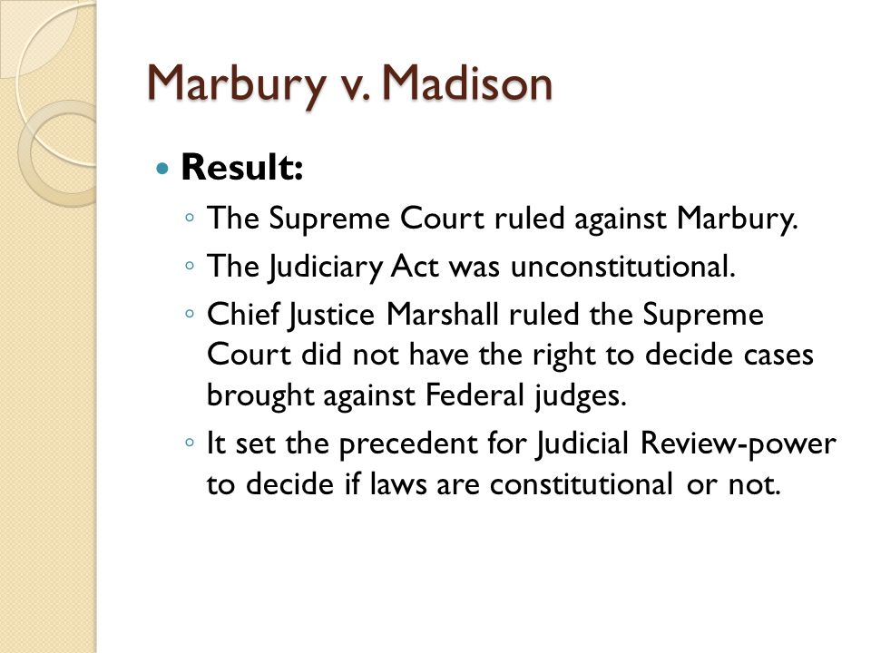 Marbury v. Madison Result: The Supreme Court ruled against Marbury.
