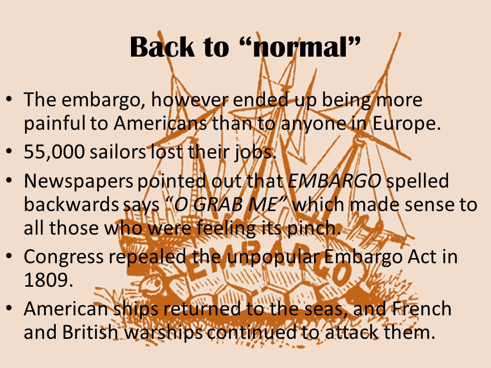 Back to normal The embargo, however ended up being more painful to Americans than to anyone in Europe.