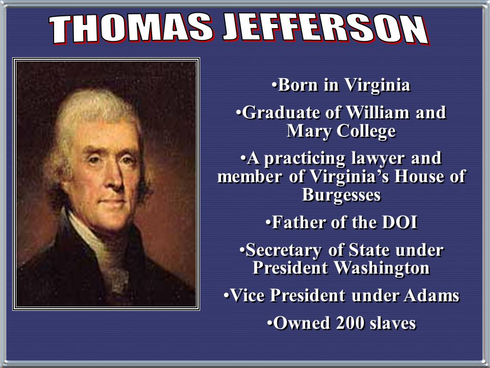 THOMAS JEFFERSON Born in Virginia Graduate of William and Mary College