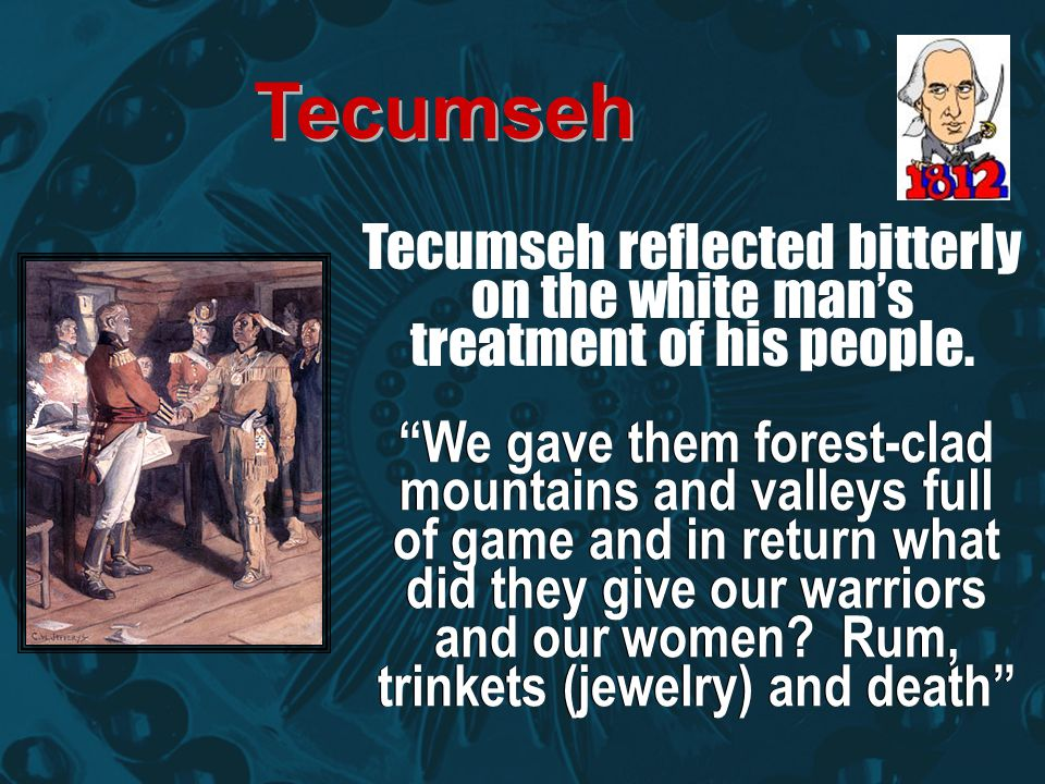 Tecumseh Tecumseh reflected bitterly on the white man's treatment of his people.