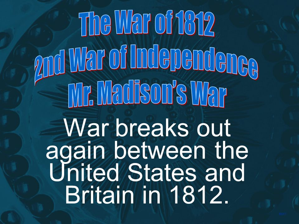 War breaks out again between the United States and Britain in 1812.