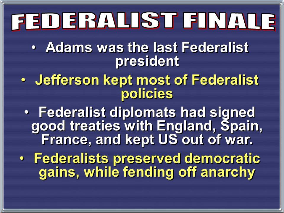 FEDERALIST FINALE Adams was the last Federalist president