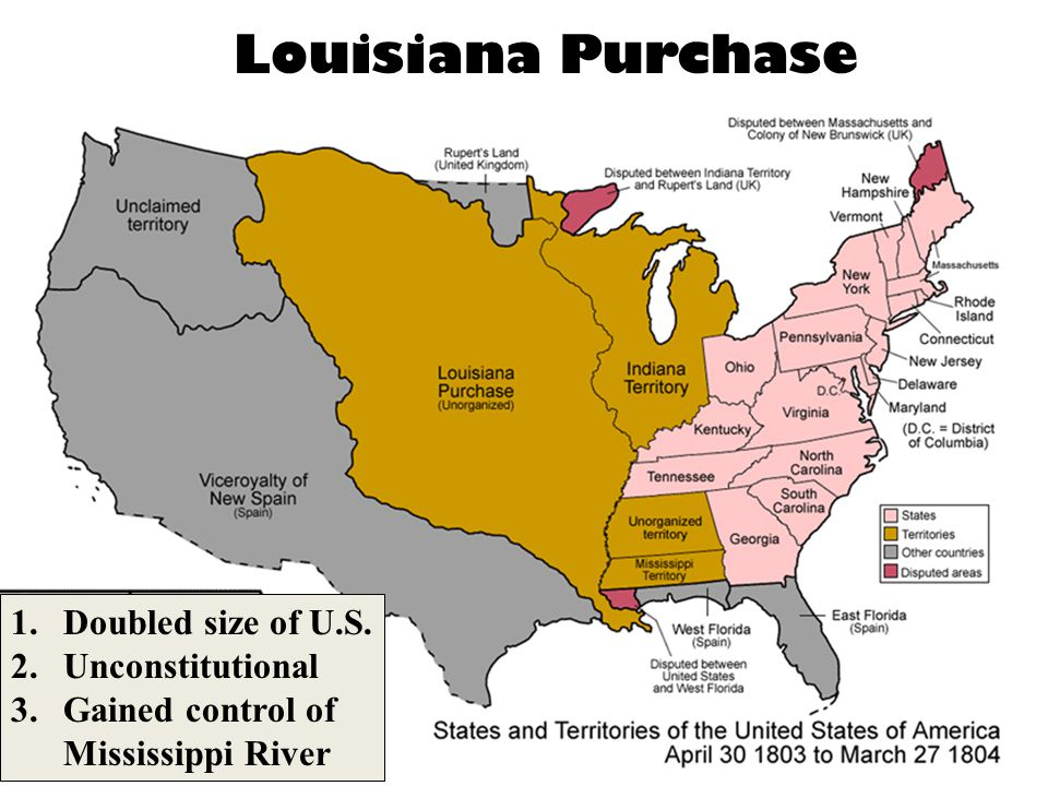 Louisiana Purchase Doubled size of U.S. Unconstitutional