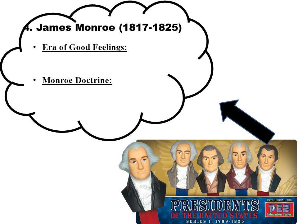 4. James Monroe (1817-1825) Era of Good Feelings: Monroe Doctrine: