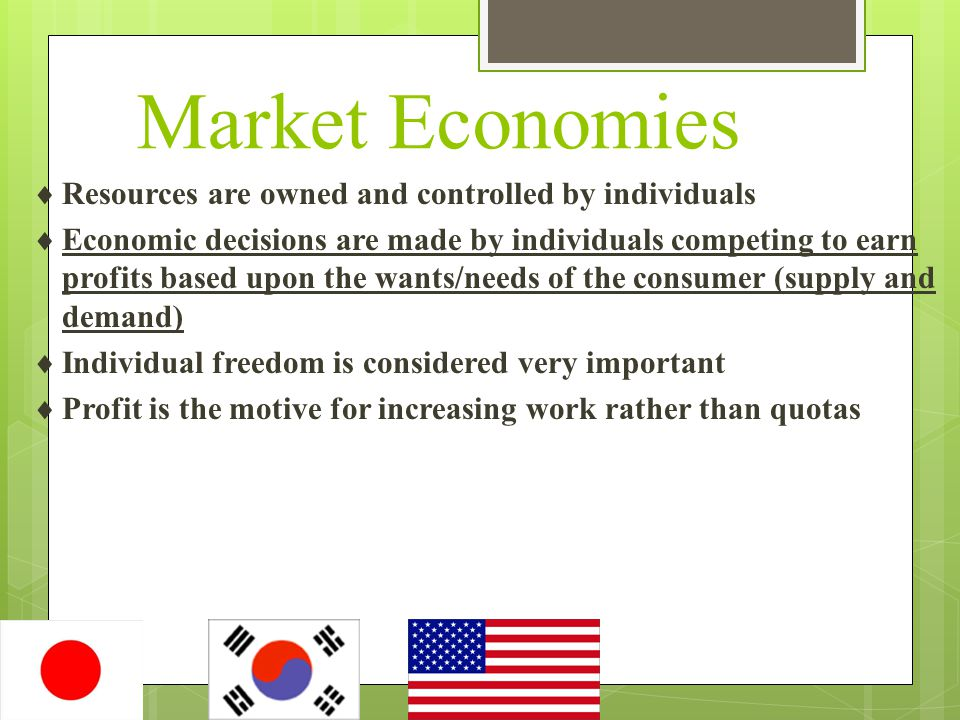 Market Economies Resources are owned and controlled by individuals