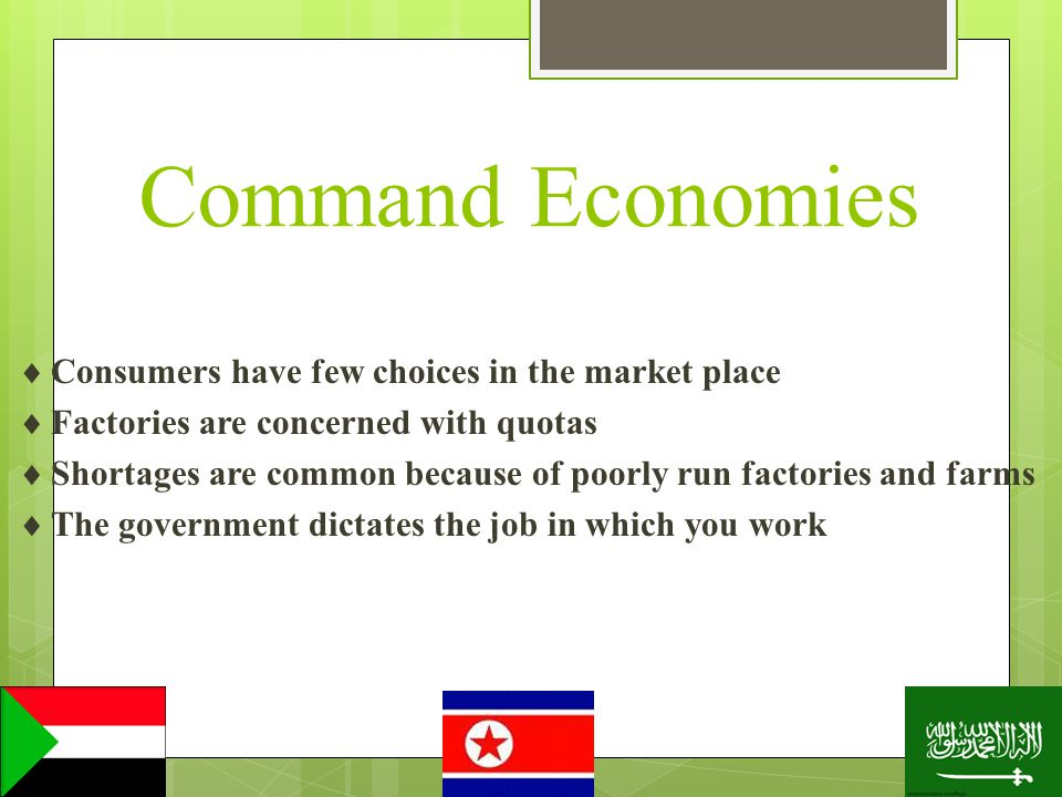 Command Economies Consumers have few choices in the market place