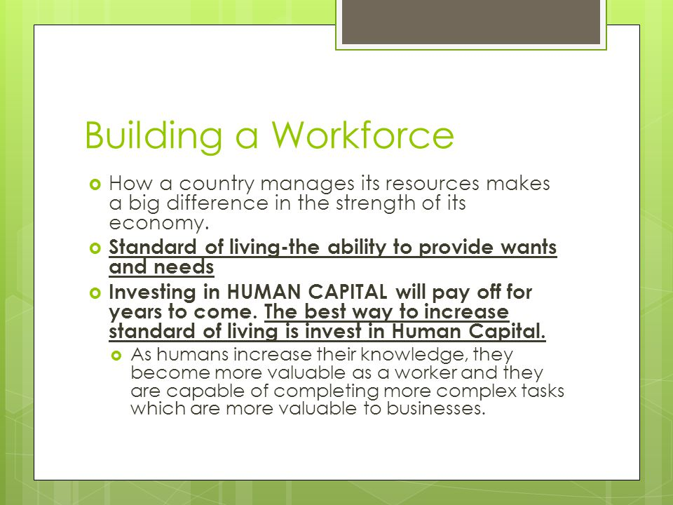 Building a Workforce How a country manages its resources makes a big difference in the strength of its economy.