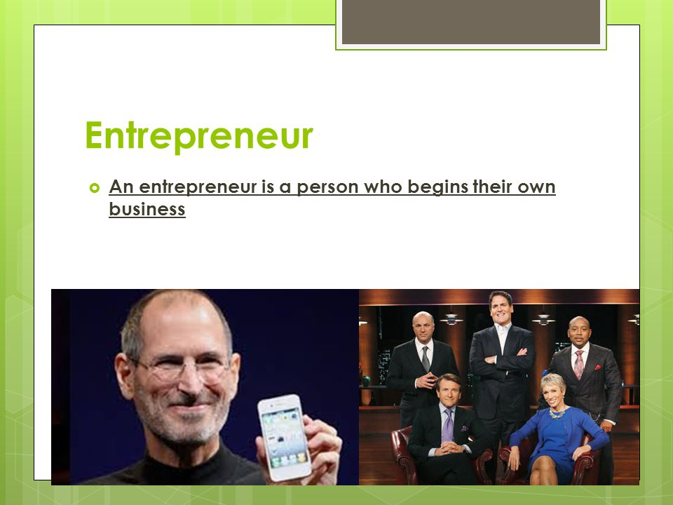 Entrepreneur An entrepreneur is a person who begins their own business